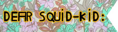 Dear Squid-Kid